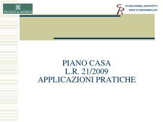 PIANO CASA  L.R. 21/2009 APPLICAZIONI PRATICHE