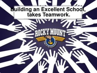 Building an Excellent School,  takes Teamwork.