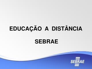 EDUCA  O  A  DIST NCIA   SEBRAE