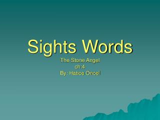 Sights Words The Stone Angel  ch:4 By: Hatice Oncel