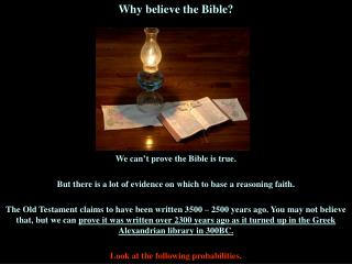 Why believe the Bible? We can't prove the Bible is true.