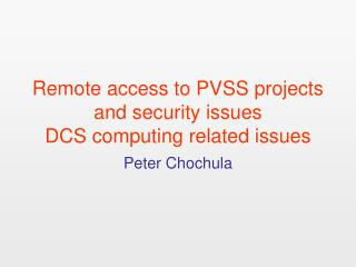 Remote access to PVSS projects and security issues DCS computing related issues
