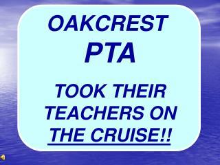 OAKCREST  PTA TOOK THEIR TEACHERS ON THE CRUISE!!