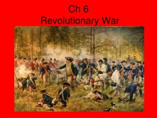 Ch 6  Revolutionary War