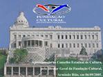 Apresenta  o ao Conselho Estadual de Cultura,   pelo Diretor Geral da Funda  o Cultural,  Armindo Bi o, em 06