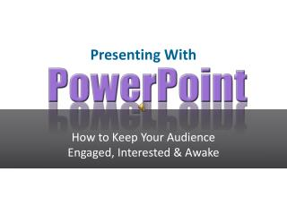How to Keep Your Audience Engaged, Interested & Awake