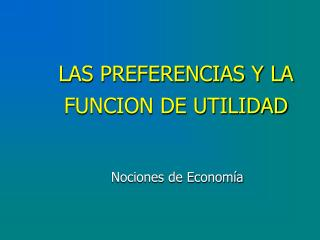 LAS PREFERENCIAS Y LA FUNCION DE UTILIDAD