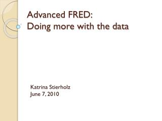 Advanced FRED:   Doing more with the data