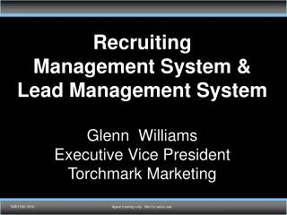 Recruiting  Management System &  Lead Management System Glenn  Williams Executive Vice President