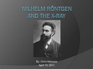 Wilhelm Röntgen  and the X-ray