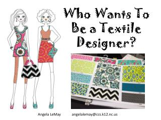 Who Wants To Be a Textile Designer?