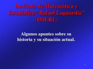 Instituto de Matem�tica y Estad�stica �Rafael Laguardia� (IMERL)