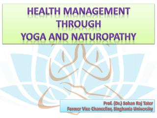 HEALTH MANAGEMENT THROUGH  YOGA AND NATUROPATHY