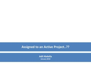 Assigned to an Active Project..??