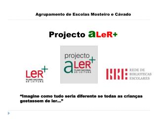 Agrupamento de Escolas Mosteiro e Cávado Projecto  a LeR +