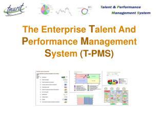 The Enterprise  T alent And  P erformance  M anagement  S ystem (T-PMS)