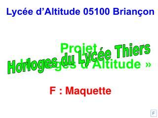 Lycée d'Altitude 05100 Briançon Projet  «Horloges d'Altitude» F : Maquette