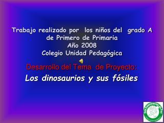 Desarrollo del Tema  de Proyecto:  Los dinosaurios y sus fósiles
