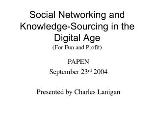 Social Networking and Knowledge-Sourcing in the Digital Age  (For Fun and Profit)