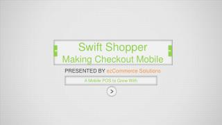 Swift Shopper  Making Checkout Mobile
