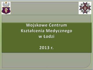 Wojskowe Centrum  Kształcenia Medycznego  w Łodzi 2013 r.