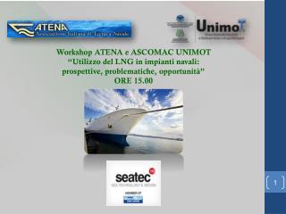 """Workshop ATENA e ASCOMAC UNIMOT """"Utilizzo del LNG in impianti navali:"""