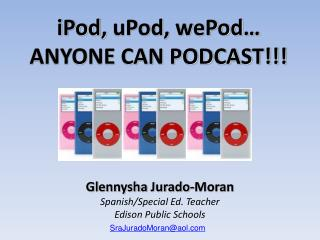 iPod,  uPod ,  wePod … ANYONE CAN PODCAST!!!