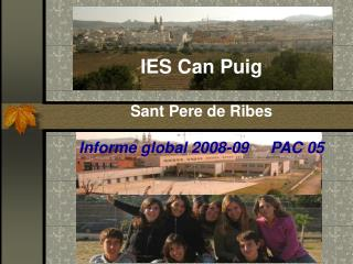 IES Can Puig  Sant Pere de Ribes Informe global 2008-09     PAC 05