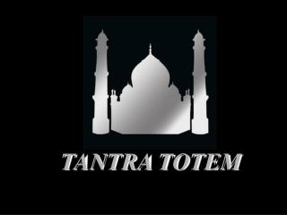 TANTRA  T OTEM