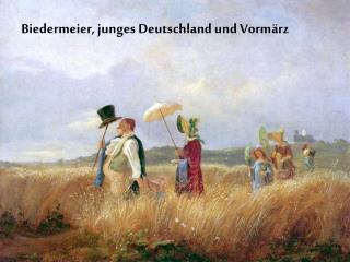 Biedermeier, junges Deutschland und Vormärz