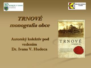TRNOVÉ monografia obce Autorský kolektív pod vedením  Dr. Ivan a  V. Hudec a