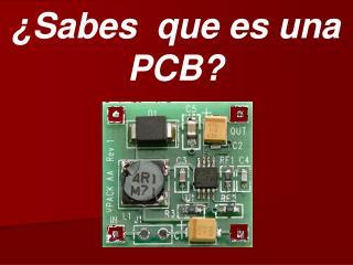 ¿Sabes  que es una PCB?