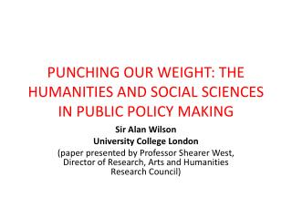 PUNCHING OUR WEIGHT: THE HUMANITIES AND SOCIAL SCIENCES IN PUBLIC POLICY MAKING