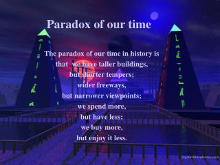 Paradox of our time