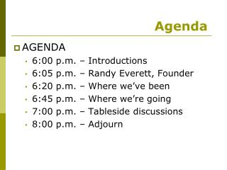 AGENDA 6:00 p.m. – Introductions 6:05 p.m. – Randy Everett, Founder 6:20 p.m. – Where we've been