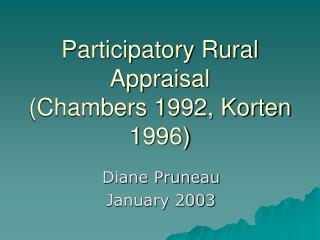 Participatory Rural Appraisal  (Chambers 1992, Korten 1996)