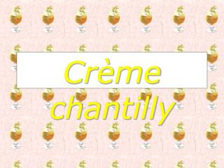 Cr�me chantilly