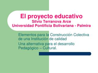El proyecto educativo Silvio Terranova Arce Universidad Pontificia Bolivariana - Palmira