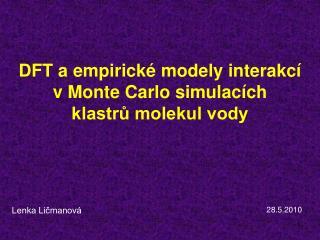 DFT a empirické modely interakcí v Monte Carlo simulacích  klastrů molekul vody