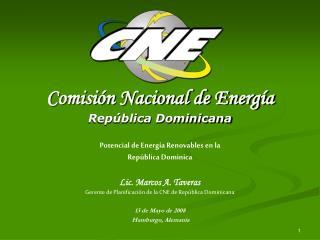 Comisión Nacional de Energía República Dominicana Potencial de Energía Renovables en la