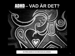ADHD – VAD ÄR DET?