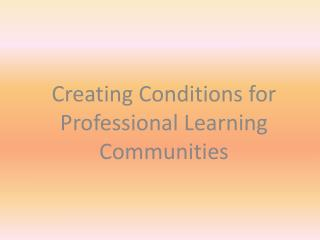 Creating Conditions for Professional Learning Communities