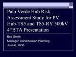 Palo Verde Hub Risk Assessment Study for PV Hub-TS5 and TS5-RY 500kV 4th BTA Presentation