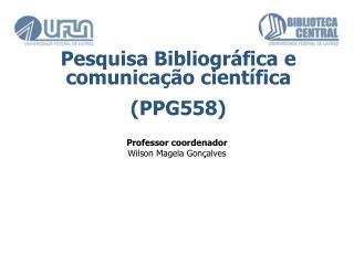Pesquisa Bibliográfica e comunicação científica  (PPG558)