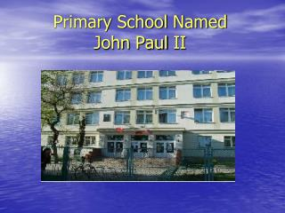 Primary SchoolNamed JohnPaulII