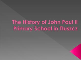 The History  of John Paul II  Primary School in  Tłuszcz