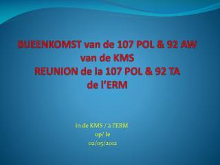 BIJEENKOMST van  de 107 POL  & 92 AW  van  de  KM S REUNION de la 107 POL & 92 TA de  l'ERM