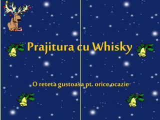 Prajitura cu Whisky