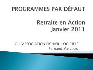 PROGRAMMES PAR DÉFAUT Retraite  en Action Janvier  2011