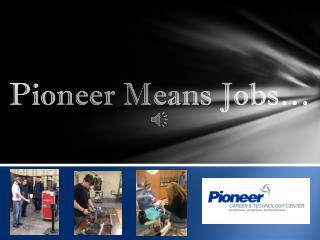 Pioneer Means Jobs…